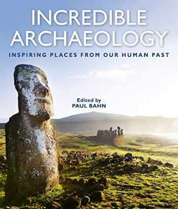 9781588346926-1588346927-Incredible Archaeology: Inspiring Places from Our Human Past