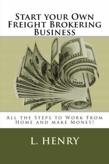 9781505383270-1505383277-Start your Own Freight Brokering Business: Steps to Work From Home and Make Money