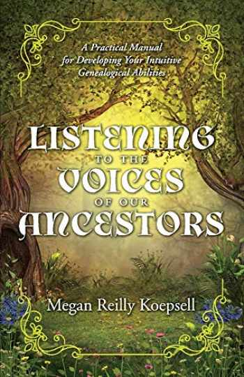 9781543994933-1543994938-Listening to the Voices of Our Ancestors: A Practical Manual for Developing Your Intuitive Genealogical Abilities (1)