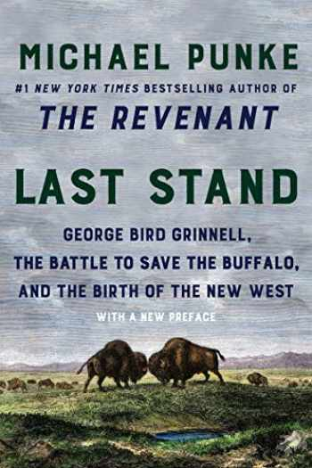 9780062970091-0062970097-Last Stand: George Bird Grinnell, the Battle to Save the Buffalo, and the Birth of the New West