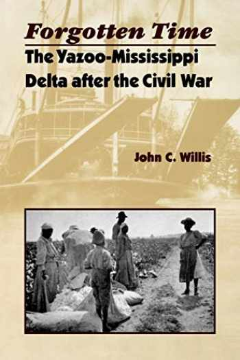 9780813919829-0813919827-Forgotten Time: The Yazoo-Mississippi Delta After The Civil War