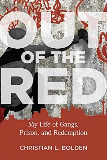 9781978804524-1978804520-Out of the Red: My Life of Gangs, Prison, and Redemption (Critical Issues in Crime and Society)