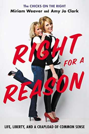 9781595231161-1595231161-Right for a Reason: Life, Liberty, and a Crapload of Common Sense