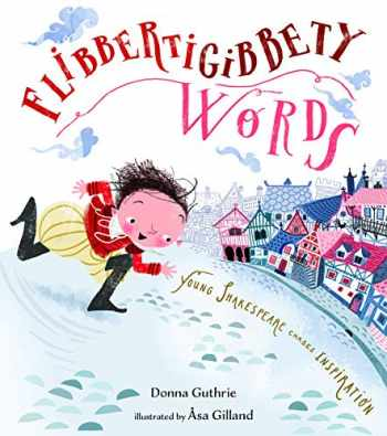 9781645670629-1645670627-Flibbertigibbety Words: Young Shakespeare Chases Inspiration