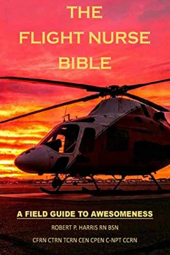 9781725509535-1725509539-The Flight Nurse Bible: A Field Guide To Awesomeness