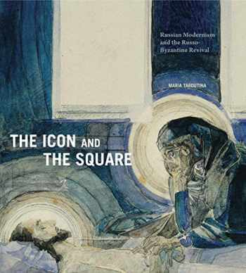 9780271081045-027108104X-The Icon and the Square: Russian Modernism and the Russo-Byzantine Revival