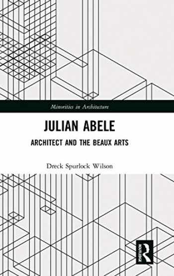 9781138496477-1138496472-Julian Abele: Architect and the Beaux Arts (Minorities in Architecture)
