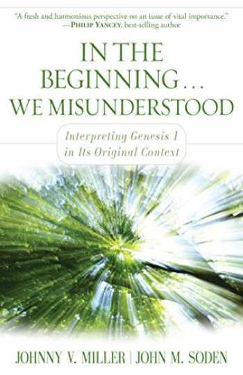 9780825439278-0825439272-In the Beginning... We Misunderstood: Interpreting Genesis 1 in Its Original Context