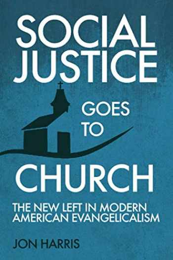 9781649600806-1649600801-Social Justice Goes To Church: The New Left in Modern American Evangelicalism