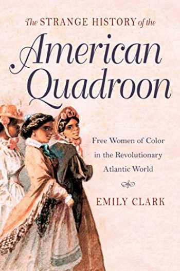 9781469622064-1469622068-The Strange History of the American Quadroon: Free Women of Color in the Revolutionary Atlantic World
