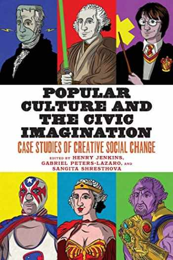 9781479869503-1479869503-Popular Culture and the Civic Imagination: Case Studies of Creative Social Change