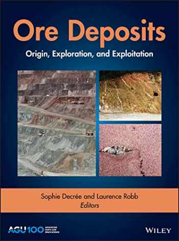 9781119290537-1119290538-Ore Deposits: Origin, Exploration, and Exploitation (Geophysical Monograph Series)