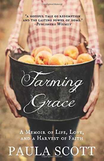 9780578437491-057843749X-Farming Grace: A Memoir of Life, Love, and a Harvest of Faith