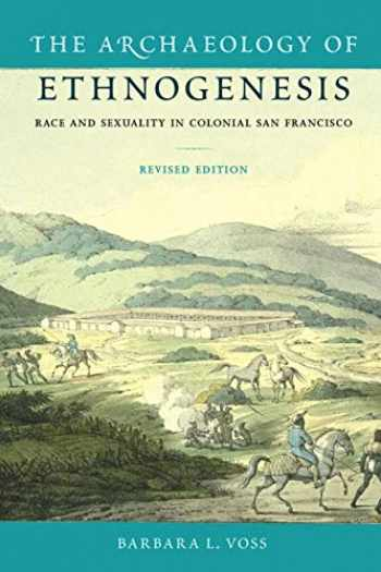 9780813061252-0813061253-The Archaeology of Ethnogenesis: Race and Sexuality in Colonial San Francisco