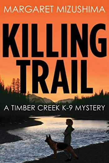 9781629533810-1629533815-Killing Trail: A Timber Creek K-9 Mystery