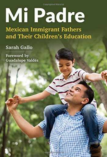 9780807756737-0807756733-Mi Padre: Mexican Immigrant Fathers and Their Children's Education