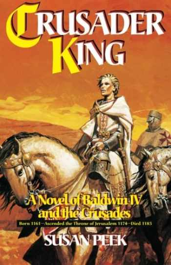 9780895557605-0895557606-Crusader King: A Novel of Baldwin IV and the Crusades