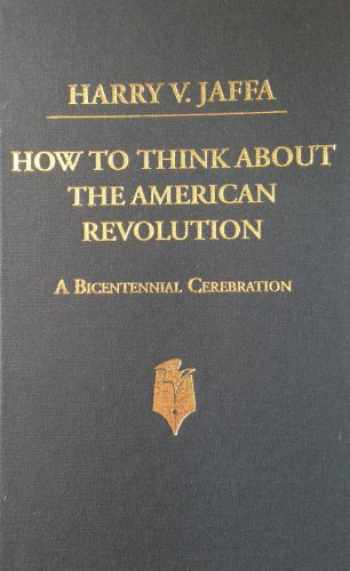 9780930783297-0930783298-How to Think About the American Revolution: A Bicentennial Cerebration