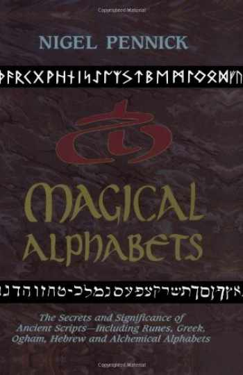 9780877287476-0877287473-Magical Alphabets: The Secrets and Significance of Ancient Scripts -- Including Runes, Greek, Ogham, Hebrew and Alchemical Alphabets