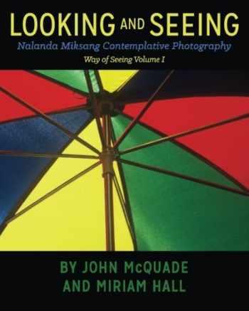 9780692383520-0692383522-Looking and Seeing: Nalanda Miksang Contemplative Photography (Way of Seeing) (Volume 1)