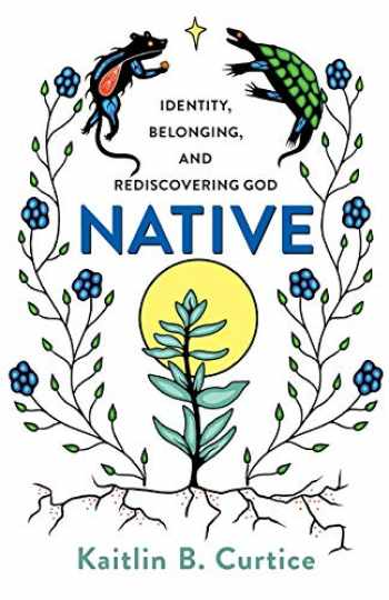 9781587434310-1587434318-Native: Identity, Belonging, and Rediscovering God