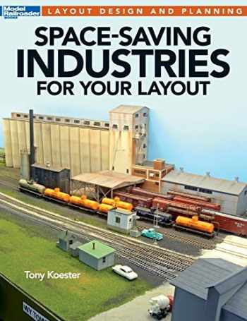 9781627003957-1627003959-Space-Saving Industries for Your Layout (Model Railroader Books Layout Design and Planning)