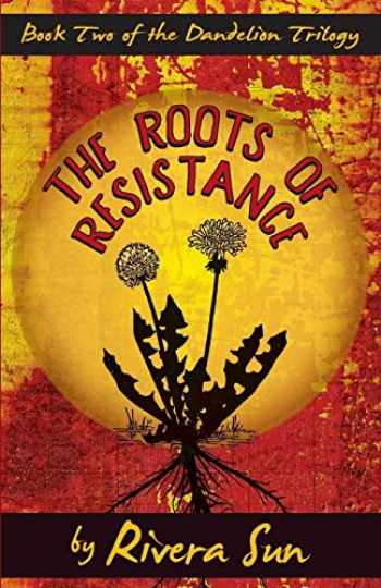 9781948016995-1948016990-The Roots of Resistance (Dandelion Trilogy Book 2) (Volume 2)
