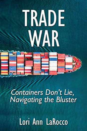 9780997887150-099788715X-Trade War: Containers Don't Lie, Navigating the Bluster