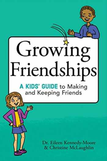 9781582705880-1582705887-Growing Friendships: A Kids' Guide to Making and Keeping Friends