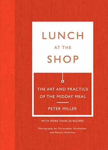 9781419710650-1419710656-Lunch at the Shop: The Art and Practice of the Midday Meal