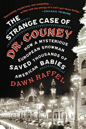 9781524744960-1524744964-The Strange Case of Dr. Couney: How a Mysterious European Showman Saved Thousands of American Babies