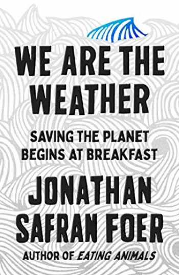 9780374280000-0374280002-We Are the Weather: Saving the Planet Begins at Breakfast