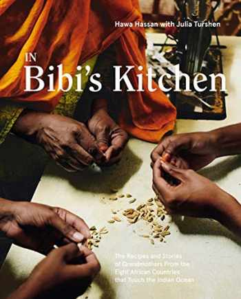 9781984856739-1984856731-In Bibi's Kitchen: The Recipes and Stories of Grandmothers from the Eight African Countries that Touch the Indian Ocean [A Cookbook]