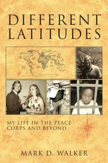 9781935925811-1935925814-Different Latitudes: My Life in the Peace Corps and Beyond