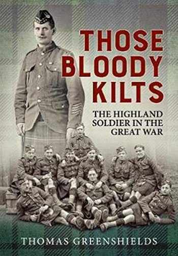 9781912390267-1912390264-Those Bloody Kilts: The Highland Soldier in the Great War (Wolverhampton Military Studies)