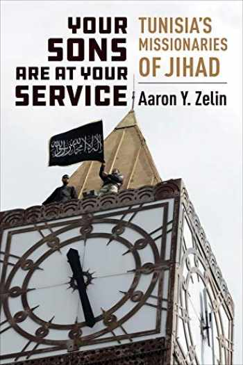 9780231193771-0231193777-Your Sons Are at Your Service: Tunisia's Missionaries of Jihad (Columbia Studies in Terrorism and Irregular Warfare)