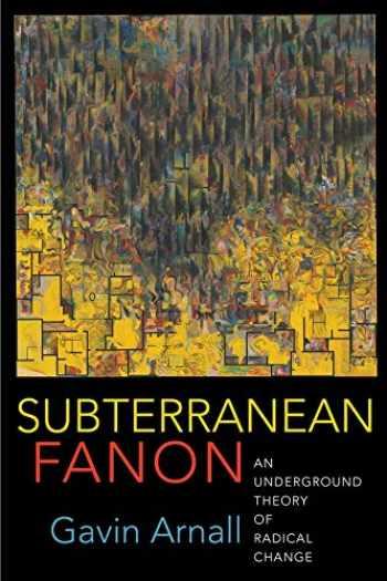 9780231193658-0231193653-Subterranean Fanon: An Underground Theory of Radical Change