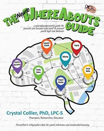 9781735295701-1735295701-The NeuroWhereAbouts Guide: A Neurodevelopmental Guide for Parents and Families Who Want to Prevent Youth High-Risk Behavior