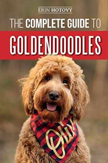 9781093775624-1093775629-The Complete Guide to Goldendoodles: How to Find, Train, Feed, Groom, and Love Your New Goldendoodle Puppy