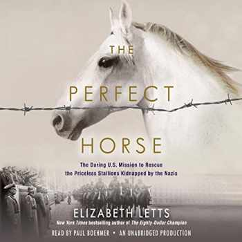 9780735285064-0735285063-The Perfect Horse: The Daring U.S. Mission to Rescue the Priceless Stallions Kidnapped by the Nazis