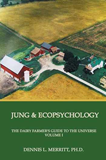 9781926715421-192671542X-Jung and Ecopsychology: The Dairy Farmer's Guide to the Universe, Vol. 1