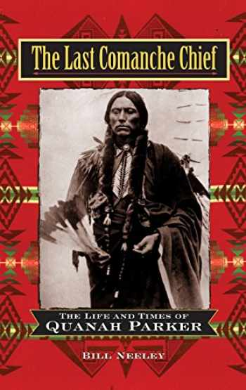9781630262136-1630262137-The Last Comanche Chief: The Life and Times of Quanah Parker