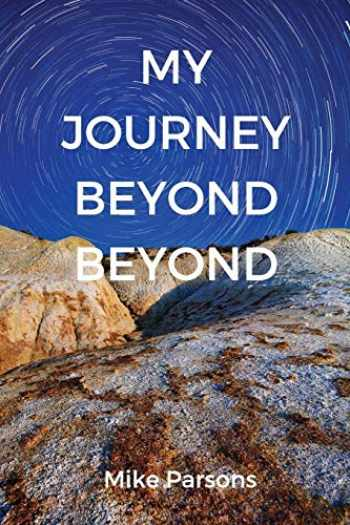 9781789630084-1789630088-My Journey Beyond Beyond: An autobiographical record of deep calling to deep in pursuit of intimacy with God