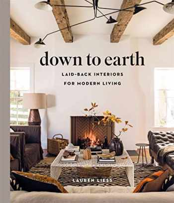9781419738197-1419738194-Down to Earth: Laid-back Interiors for Modern Living