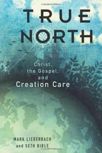 9781433676888-1433676885-True North: Christ, the Gospel, and Creation Care