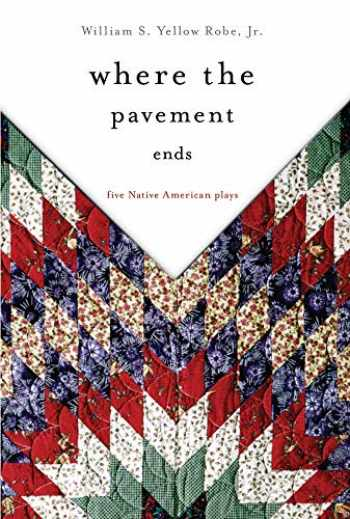 9780806140964-0806140968-Where the Pavement Ends: Five Native American Plays (Volume 37) (American Indian Literature and Critical Studies Series)