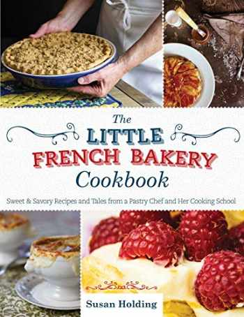 9781629145518-1629145513-The Little French Bakery Cookbook: Sweet & Savory Recipes and Tales from a Pastry Chef and Her Cooking School