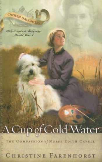 9781596380264-1596380268-A Cup of Cold Water: The Compassion of Nurse Edith Cavell (Chosen Daughters)