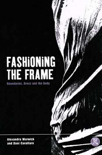 9781859739860-1859739865-Fashioning the Frame: Boundaries, Dress and the Body (Dress, Body, Culture)