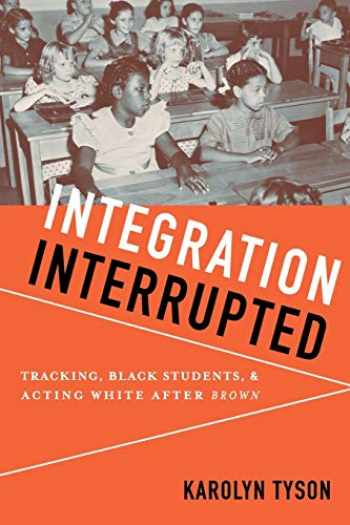 9780199736454-0199736456-Integration Interrupted: Tracking, Black Students, and Acting White after Brown